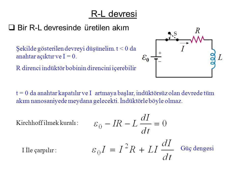 R-L devresi  Bir R-L devresinde üretilen akım Şekilde gösterilen devreyi düşünelim. t < 0 da anahtar açıktır ve I = 0. R direnci indüktör bobinin dir