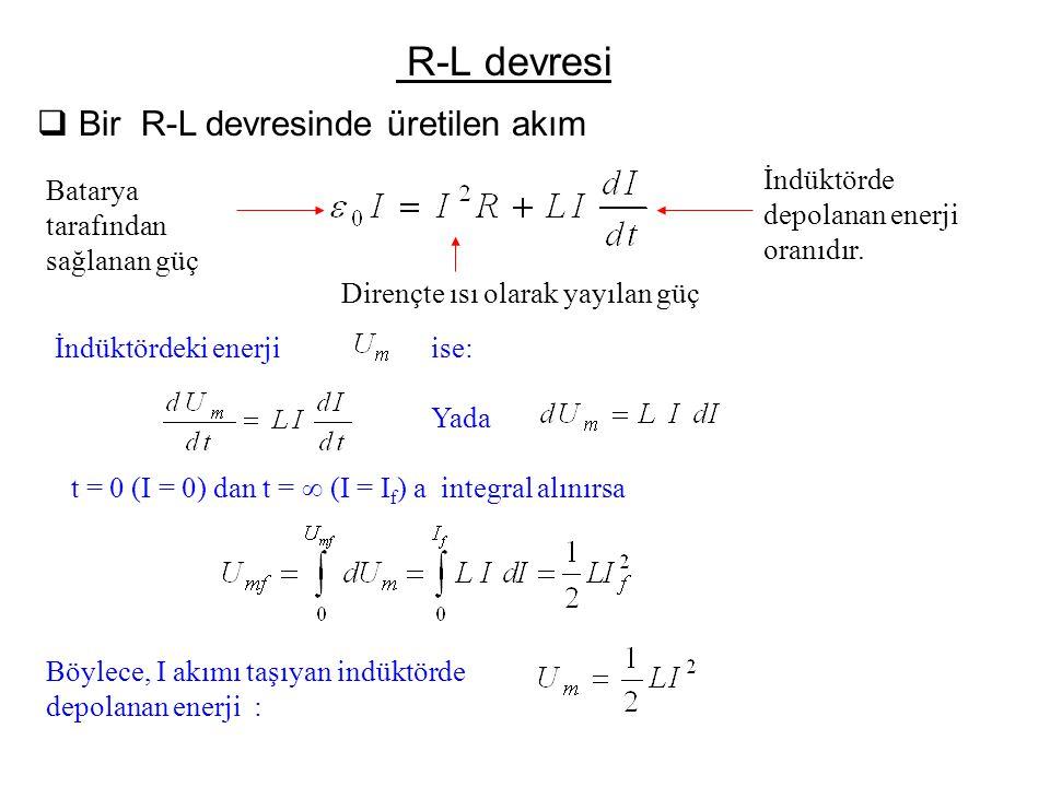 R-L devresi  Bir R-L devresinde üretilen akım Batarya tarafından sağlanan güç Dirençte ısı olarak yayılan güç İndüktördeki enerjiise: Yada t = 0 (I =