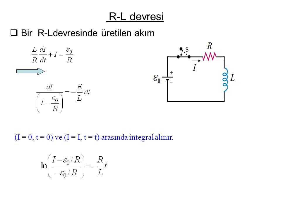 R-L devresi  Bir R-Ldevresinde üretilen akım (I = 0, t = 0) ve (I = I, t = t) arasında integral alınır.