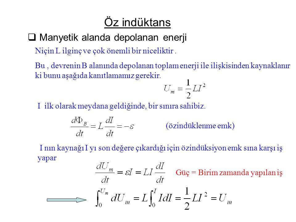 Öz indüktans  Manyetik alanda depolanan enerji Niçin L ilginç ve çok önemli bir niceliktir. Bu, devrenin B alanında depolanan toplam enerji ile ilişk