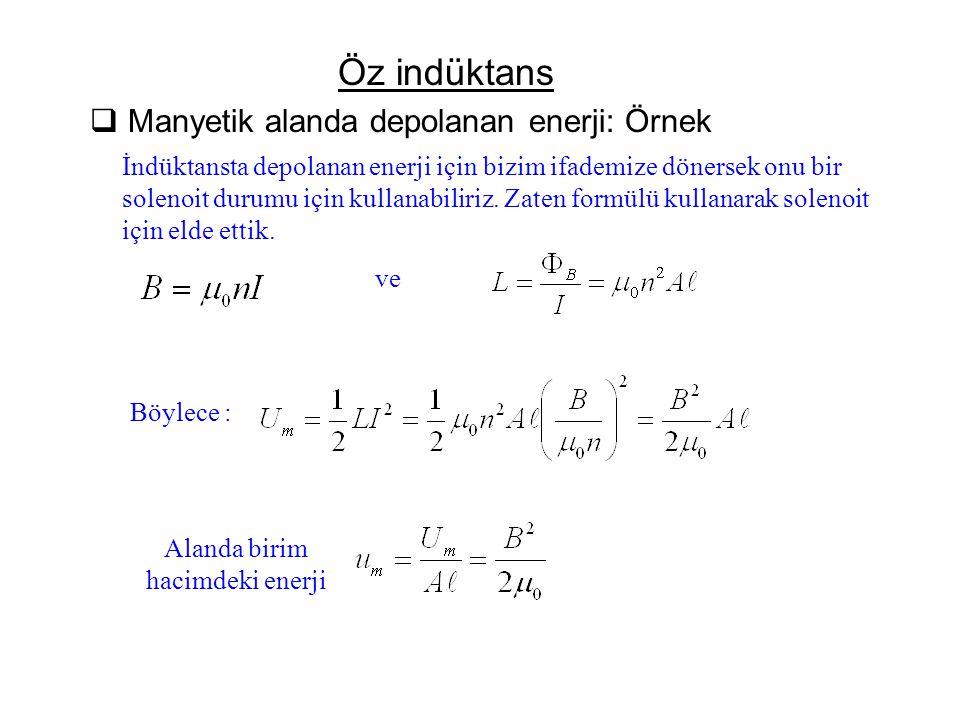 Öz indüktans  Manyetik alanda depolanan enerji: Örnek İndüktansta depolanan enerji için bizim ifademize dönersek onu bir solenoit durumu için kullana