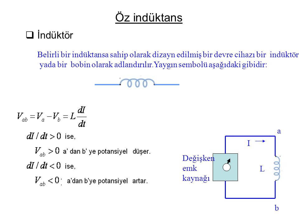 Öz indüktans  İndüktör Belirli bir indüktansa sahip olarak dizayn edilmiş bir devre cihazı bir indüktör yada bir bobin olarak adlandırılır.Yaygın sem