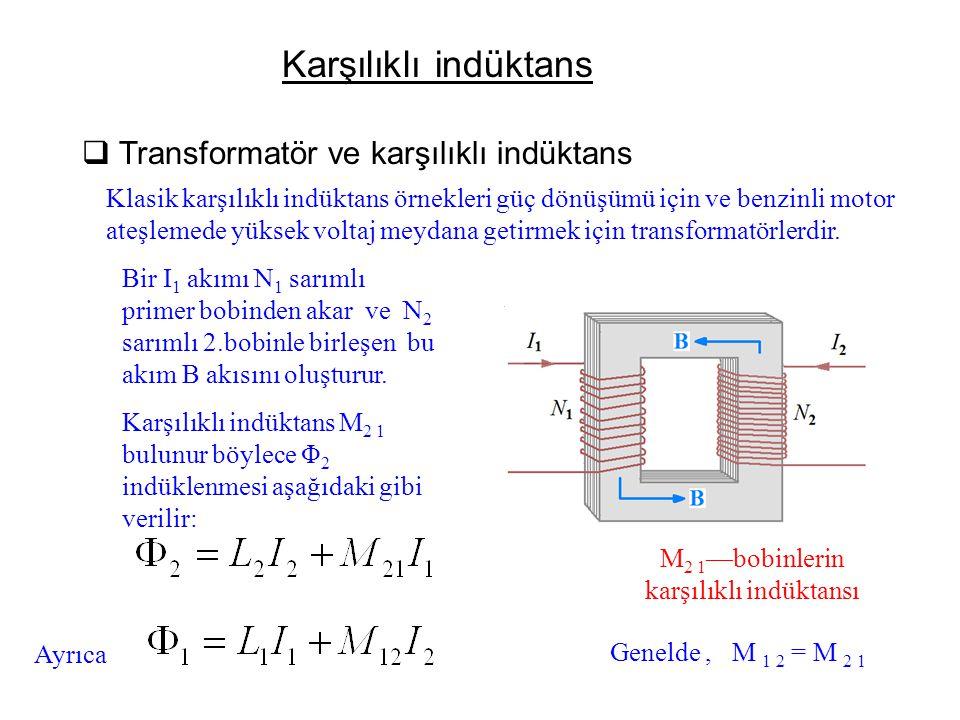 Karşılıklı indüktans  Değişken akım ve indüklenen emk İndüklenen emk M ve akım değişim oranı ile orantılıdır.