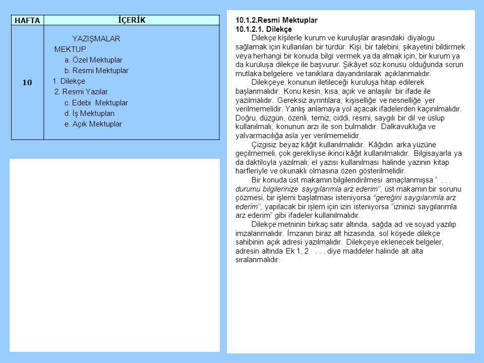 10.1.2.Resmi Mektuplar 10.1.2.1. Dilekçe Dilekçe kişilerle kurum ve kuruluşlar arasındaki diyalogu sağlamak için kullanılan bir türdür. Kişi, bir tale
