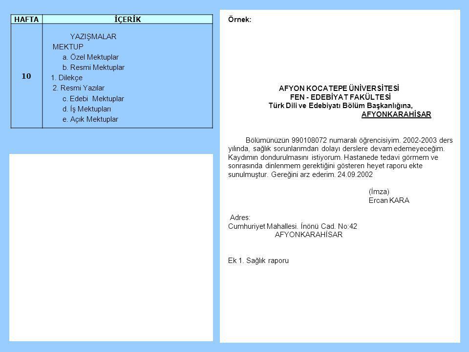 Örnek: AFYON KOCATEPE ÜNİVERSİTESİ FEN - EDEBİYAT FAKÜLTESİ Türk Dili ve Edebiyatı Bölüm Başkanlığına, AFYONKARAHİSAR Bölümünüzün 990108072 numaralı ö