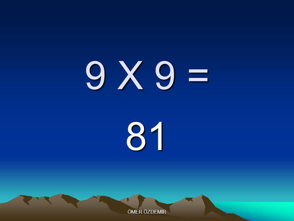 ÖMER ÖZDEMİR 9 X 9 = 81
