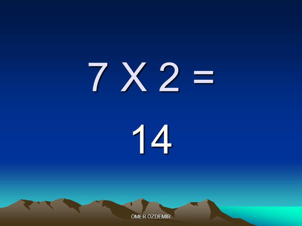 ÖMER ÖZDEMİR 7 X 1 = 7