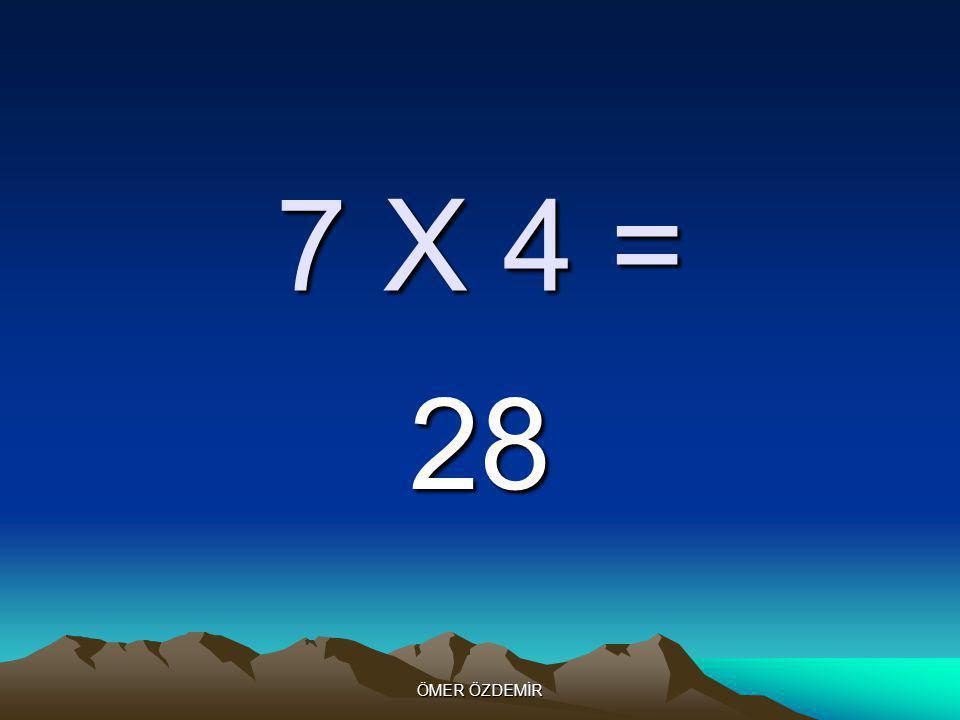 ÖMER ÖZDEMİR 7 X 4 = 56
