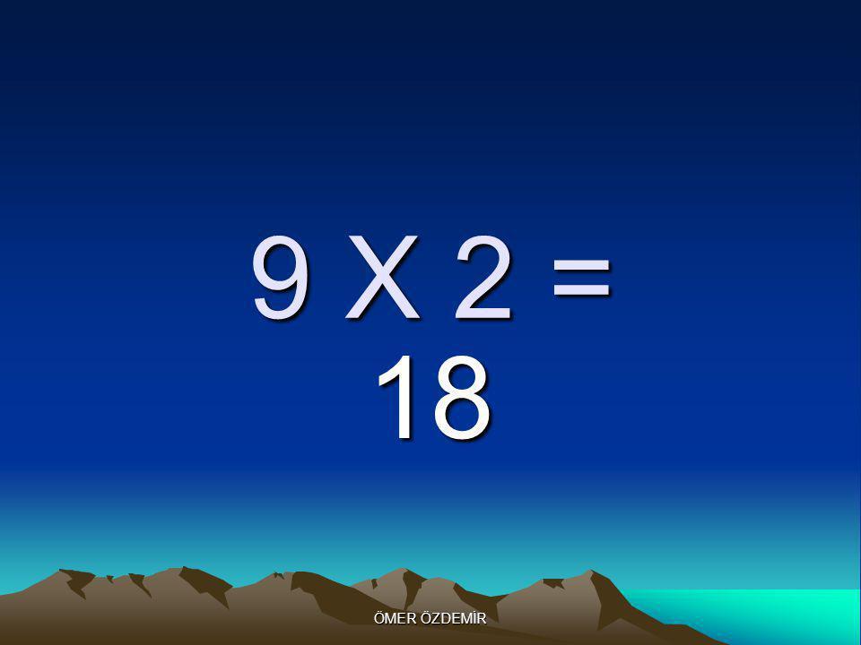 ÖMER ÖZDEMİR 9 X 1 = 9