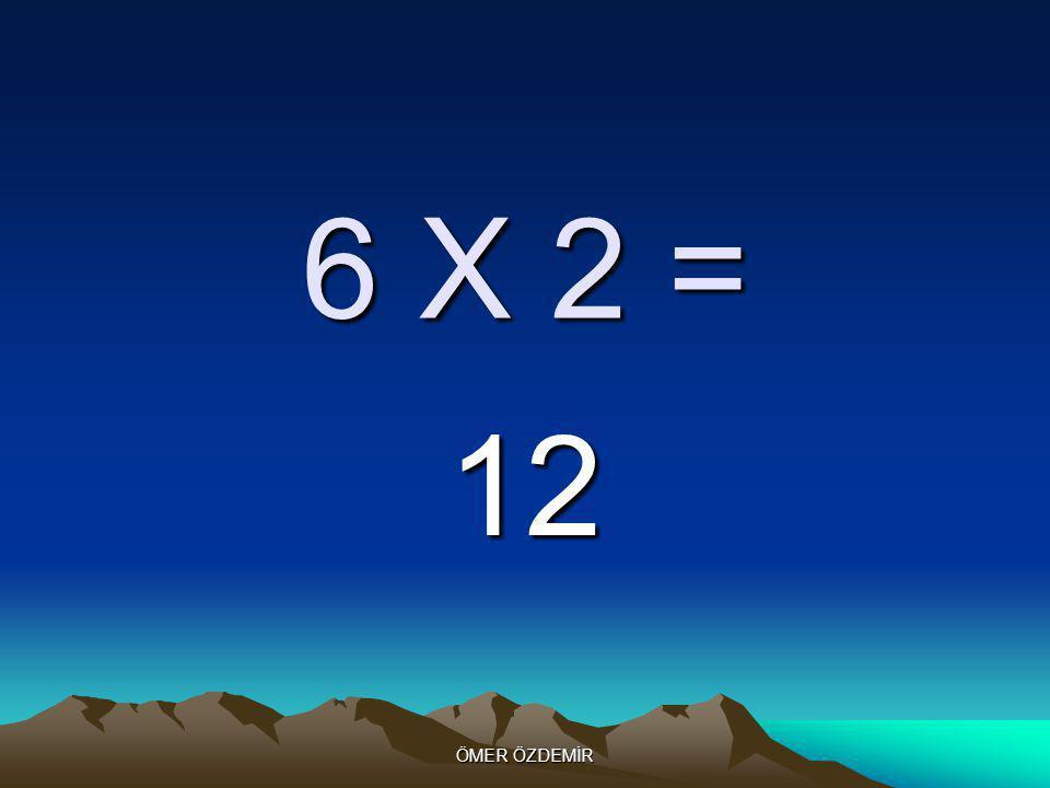 ÖMER ÖZDEMİR 6 X 1= 6