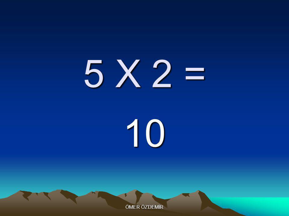 ÖMER ÖZDEMİR 5 X 1 = 5