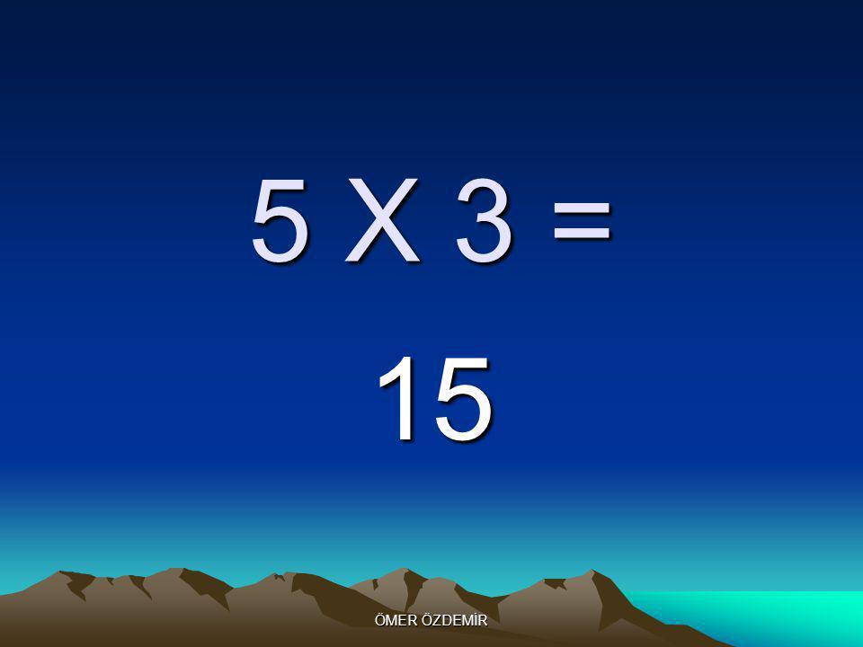 ÖMER ÖZDEMİR 5 X 2 = 10