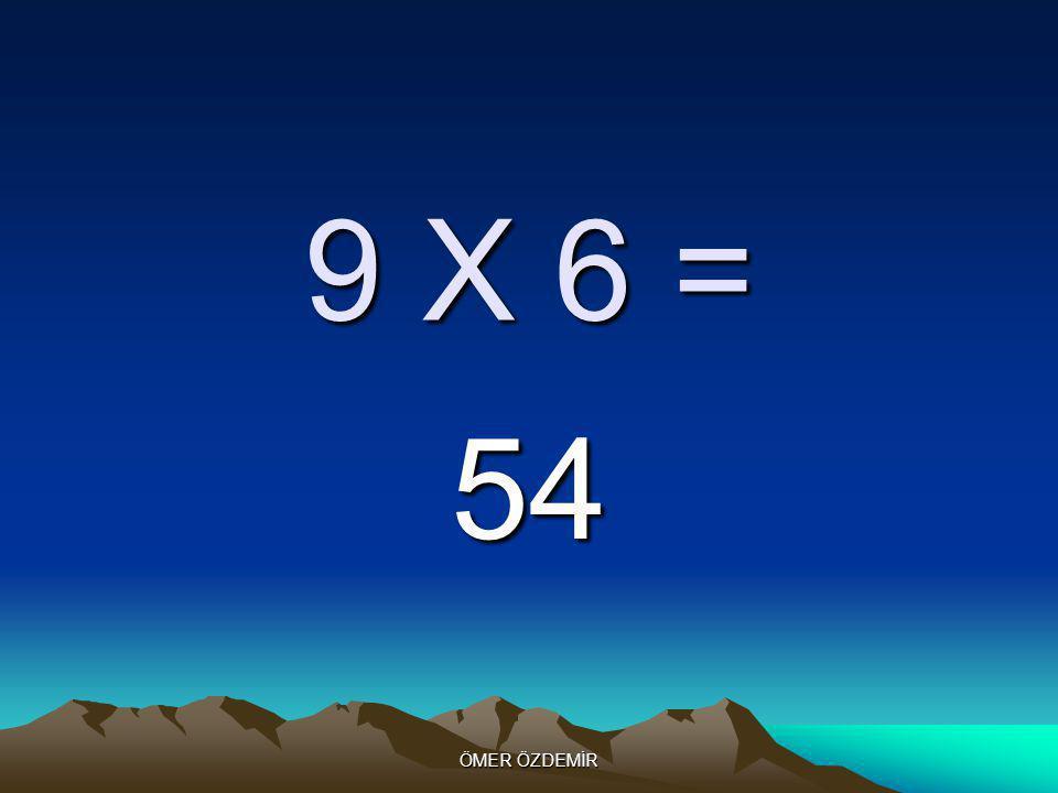 ÖMER ÖZDEMİR 6 X 9 = 54
