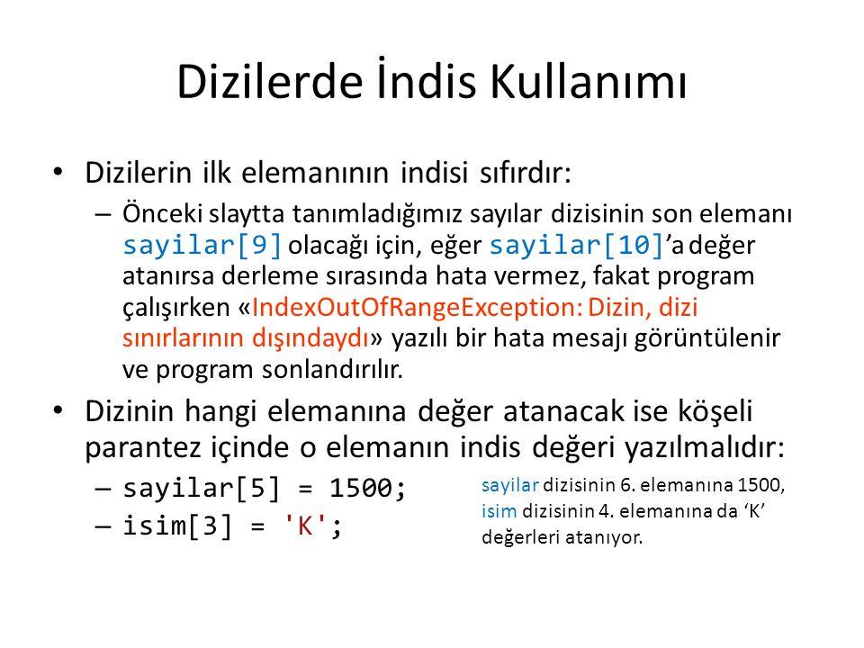 1-10 arasındaki sayıların karesini bir diziye kopyalayan ve ekranda gösteren program static void Main(string[] args) { int i; int[] a = new int[10]; for (i = 1; i <= 10; i++) { a[i-1] = i * i; Console.WriteLine(a[i-1]); } a dizisi daha küçük boyutta tanımlansa idi yada a[i-1] yerine a[i] kullanılsa idi program hatasız derlenir ama doğru çalışmazdı.