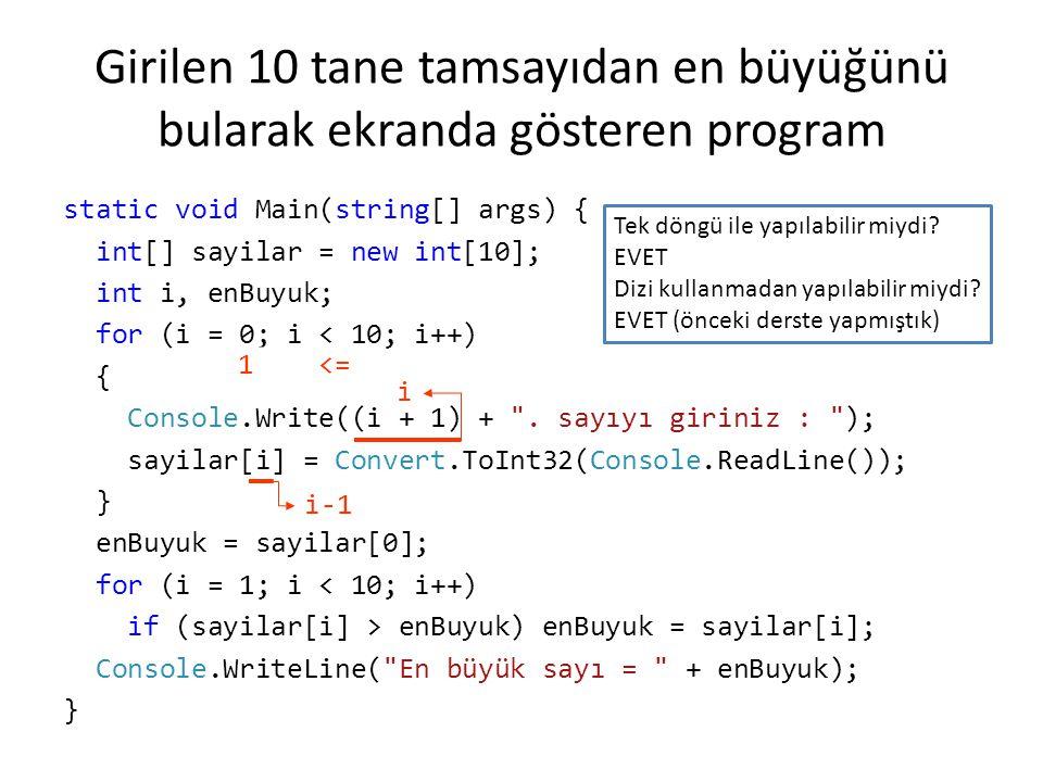 Girilen 10 tane tamsayıyı girilme sırasının tersinde ekranda gösteren program static void Main(string[] args) { int[] sayilar = new int[10]; for (int i = 0; i < 10; i++) { Console.Write((i + 1) + .