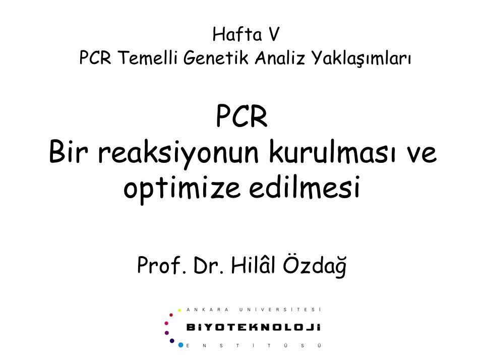 PCR Bir reaksiyonun kurulması ve optimize edilmesi Prof. Dr. Hilâl Özdağ Hafta V PCR Temelli Genetik Analiz Yaklaşımları