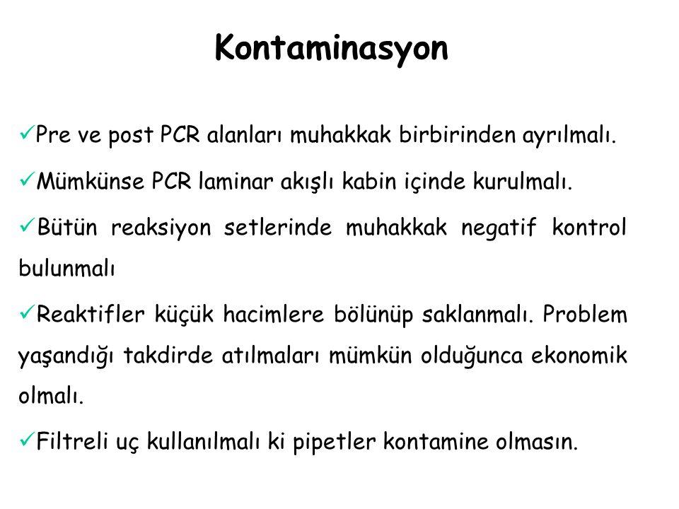 Kontaminasyon Pre ve post PCR alanları muhakkak birbirinden ayrılmalı. Mümkünse PCR laminar akışlı kabin içinde kurulmalı. Bütün reaksiyon setlerinde