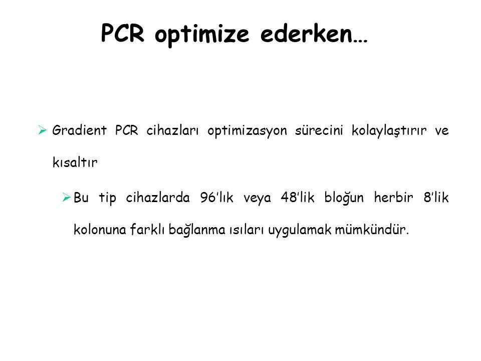 PCR optimize ederken…  Gradient PCR cihazları optimizasyon sürecini kolaylaştırır ve kısaltır  Bu tip cihazlarda 96'lık veya 48'lik bloğun herbir 8'