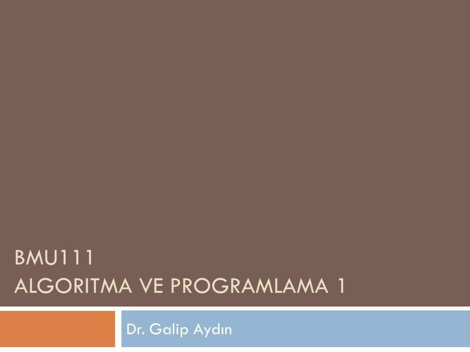 BMU111 ALGORITMA VE PROGRAMLAMA 1 Dr. Galip Aydın