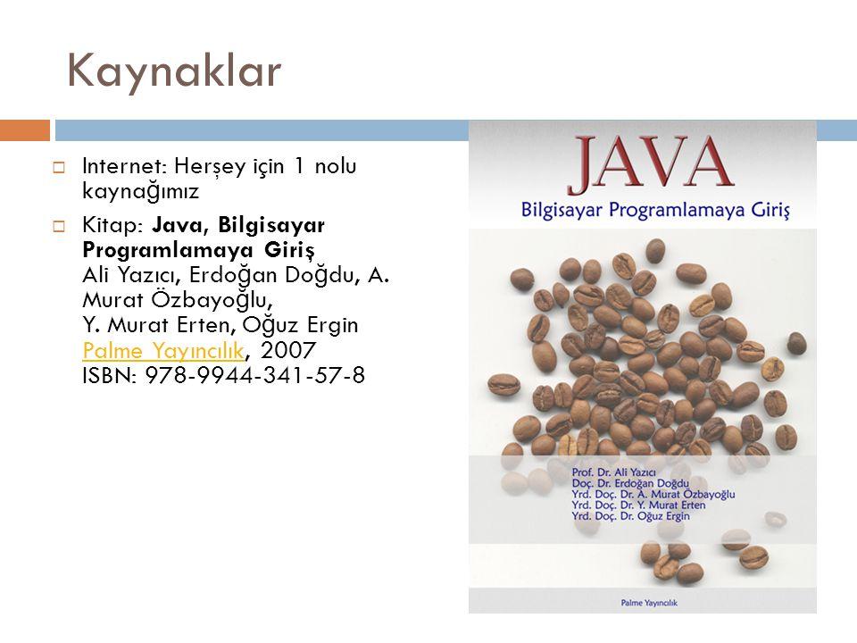 Kaynaklar  Internet: Herşey için 1 nolu kayna ğ ımız  Kitap: Java, Bilgisayar Programlamaya Giriş Ali Yazıcı, Erdo ğ an Do ğ du, A.