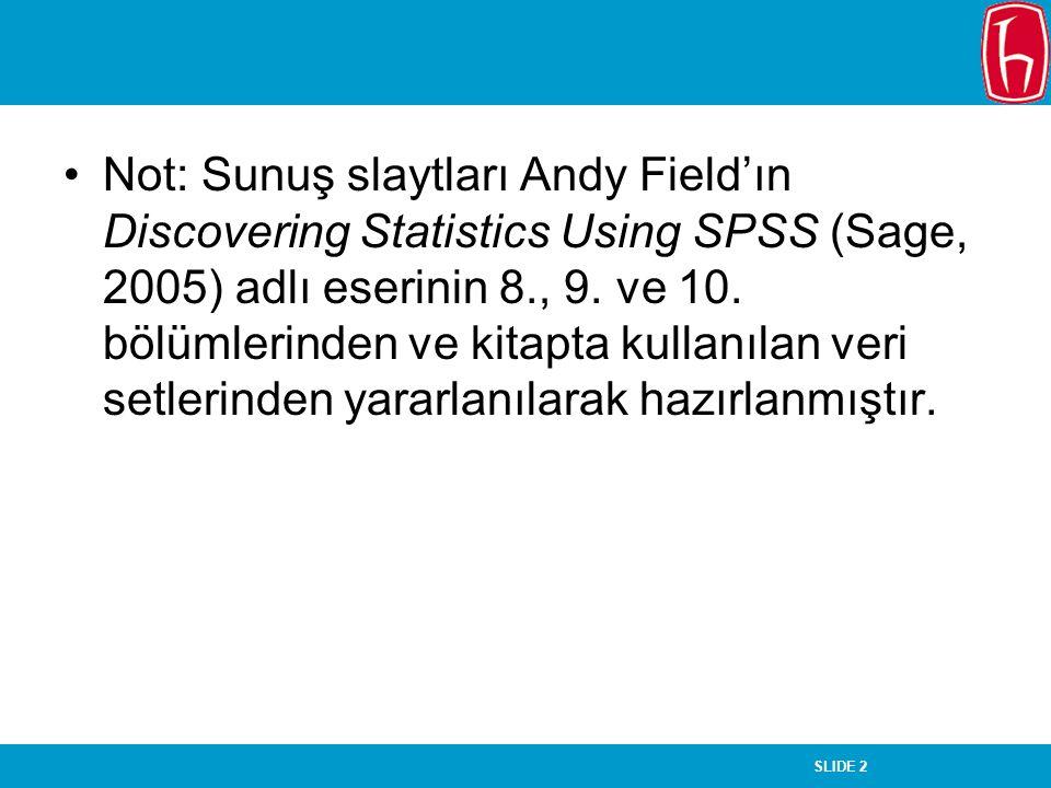 SLIDE 2 Not: Sunuş slaytları Andy Field'ın Discovering Statistics Using SPSS (Sage, 2005) adlı eserinin 8., 9.