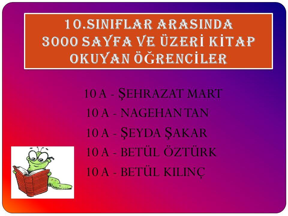 10 A - Ş EHRAZAT MART 10 A - NAGEHAN TAN 10 A - Ş EYDA Ş AKAR 10 A - BETÜL ÖZTÜRK 10 A - BETÜL KILINÇ
