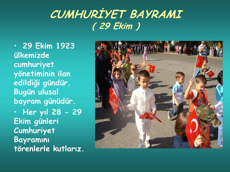 CUMHURİYET BAYRAMI ( 29 Ekim ) 29 Ekim 1923 ülkemizde cumhuriyet yönetiminin ilan edildiği gündür.