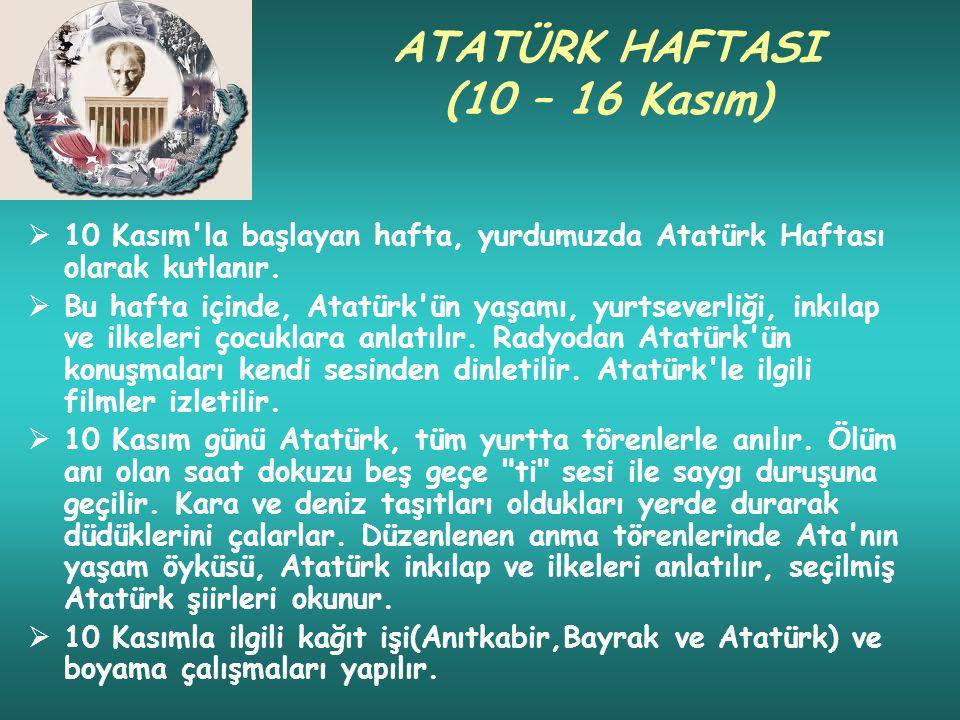 ATATÜRK HAFTASI (10 – 16 Kasım)  10 Kasım la başlayan hafta, yurdumuzda Atatürk Haftası olarak kutlanır.