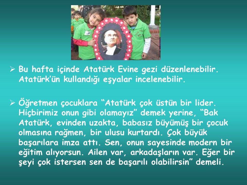  Bu hafta içinde Atatürk Evine gezi düzenlenebilir.
