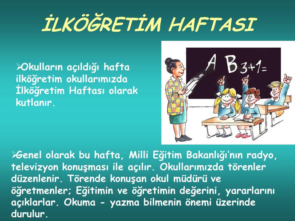 İLKÖĞRETİM HAFTASI  Okulların açıldığı hafta ilköğretim okullarımızda İlköğretim Haftası olarak kutlanır.