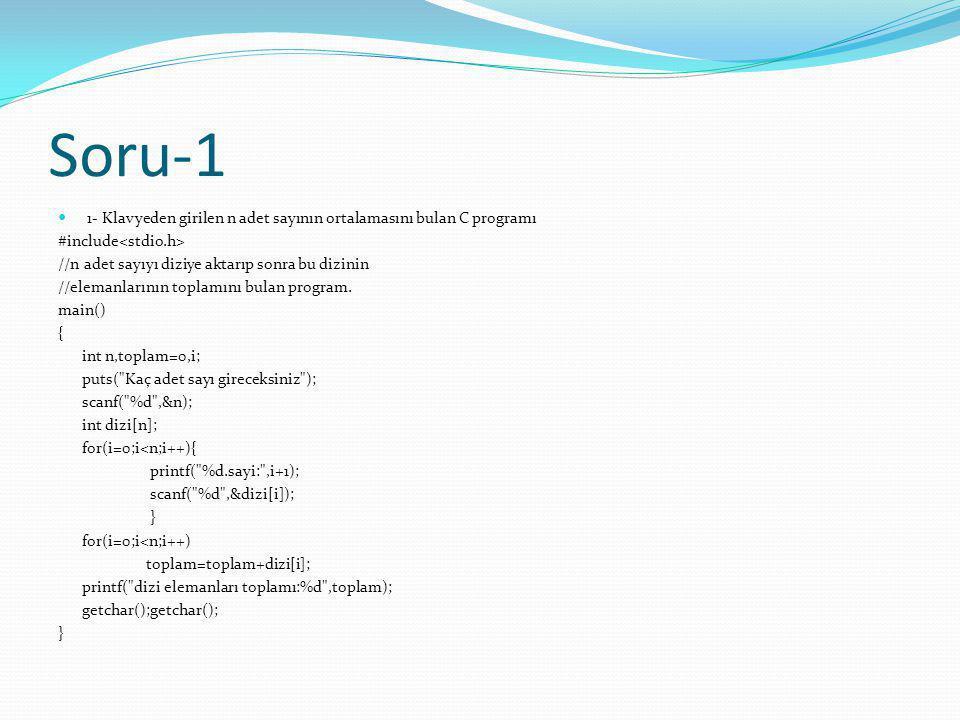 Soru-1 1- Klavyeden girilen n adet sayının ortalamasını bulan C programı #include //n adet sayıyı diziye aktarıp sonra bu dizinin //elemanlarının topl