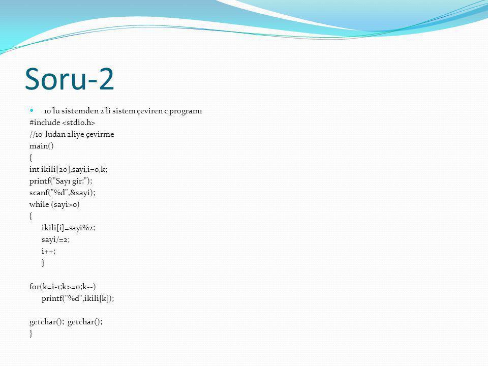 Soru-2 10'lu sistemden 2'li sistem çeviren c programı #include //10 ludan 2liye çevirme main() { int ikili[20],sayi,i=0,k; printf(