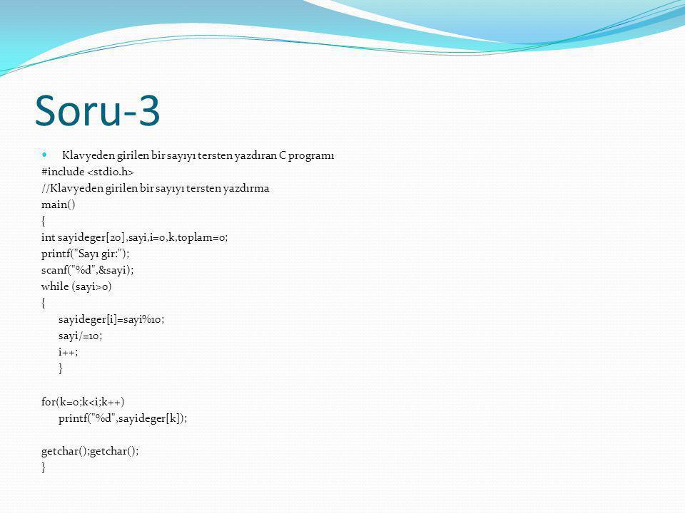 Soru-3 Klavyeden girilen bir sayıyı tersten yazdıran C programı #include //Klavyeden girilen bir sayıyı tersten yazdırma main() { int sayideger[20],sa