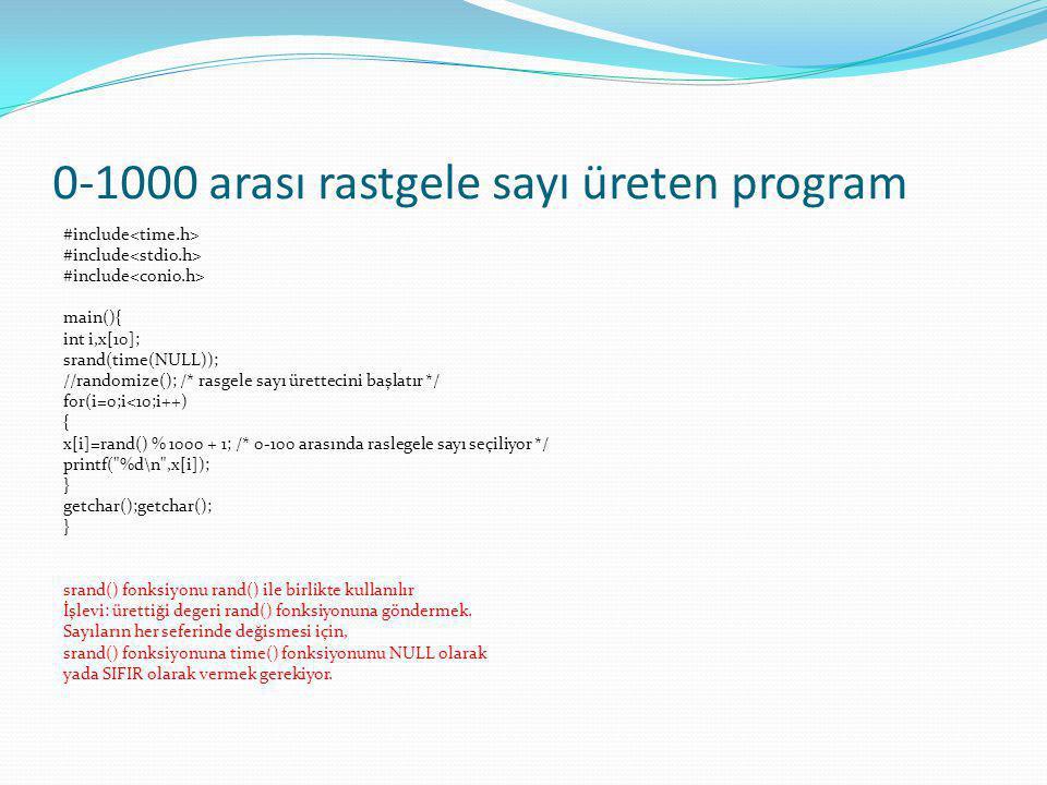 0-1000 arası rastgele sayı üreten program #include main(){ int i,x[10]; srand(time(NULL)); //randomize(); /* rasgele sayı ürettecini başlatır */ for(i
