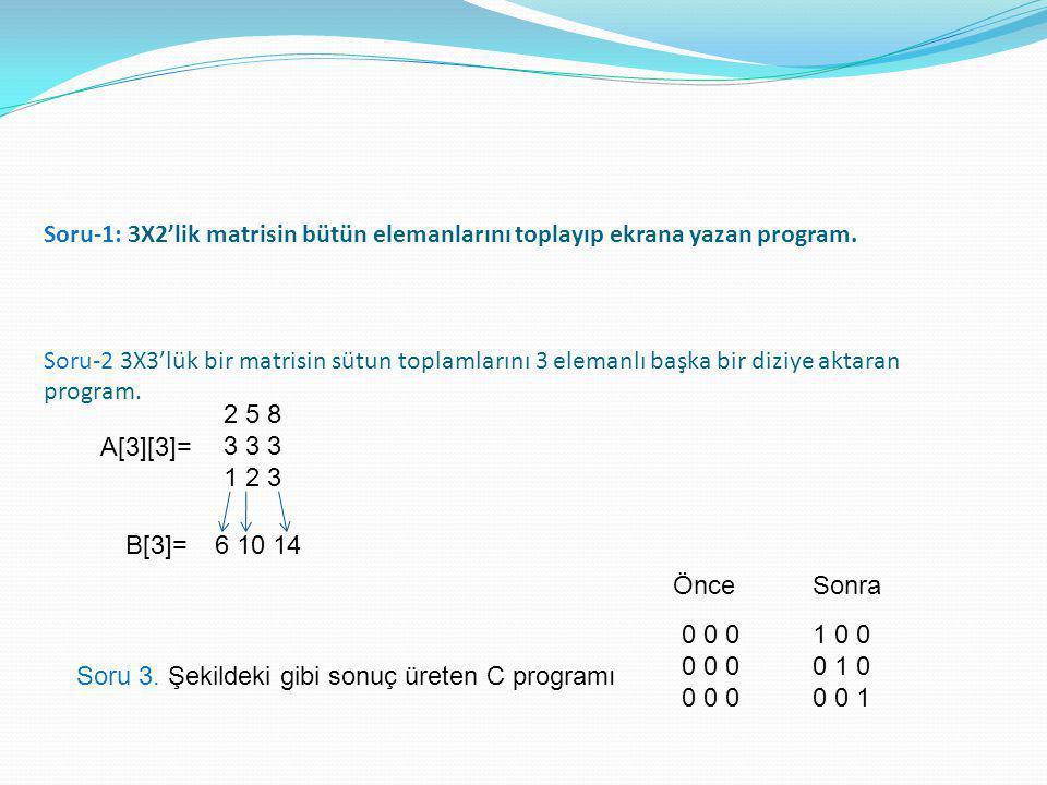 Soru-1: 3X2'lik matrisin bütün elemanlarını toplayıp ekrana yazan program. Soru-2 3X3'lük bir matrisin sütun toplamlarını 3 elemanlı başka bir diziye