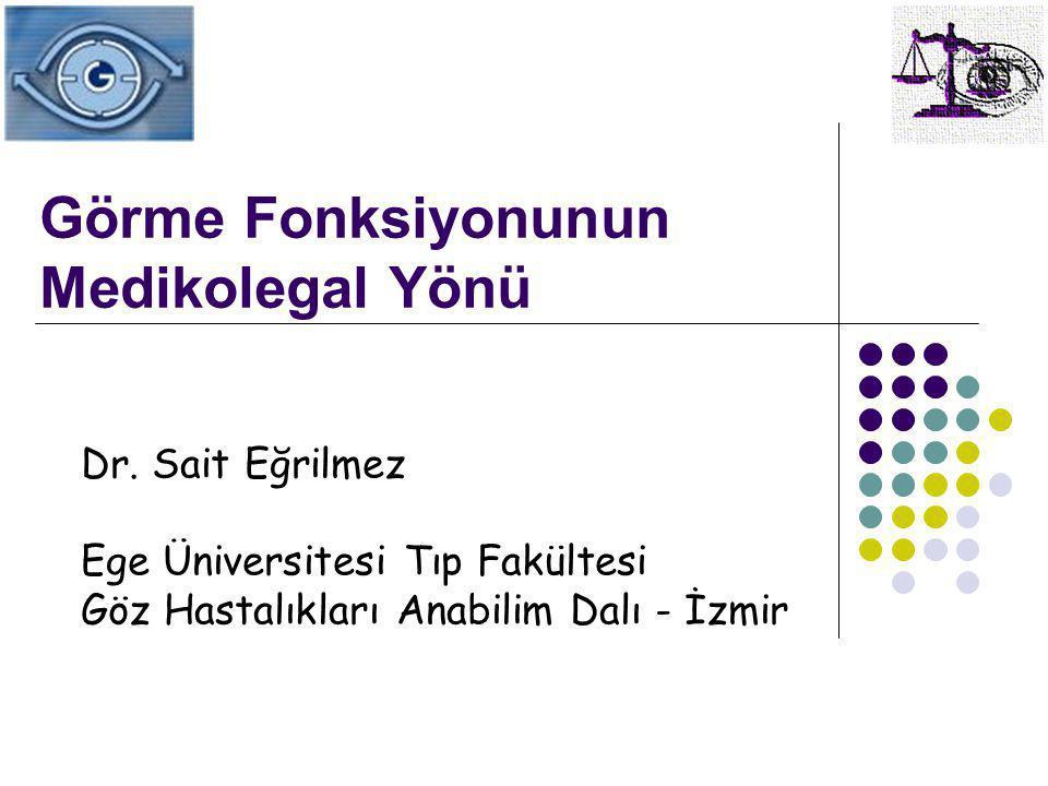 Görme Fonksiyonunun Medikolegal Yönü Dr. Sait Eğrilmez Ege Üniversitesi Tıp Fakültesi Göz Hastalıkları Anabilim Dalı - İzmir