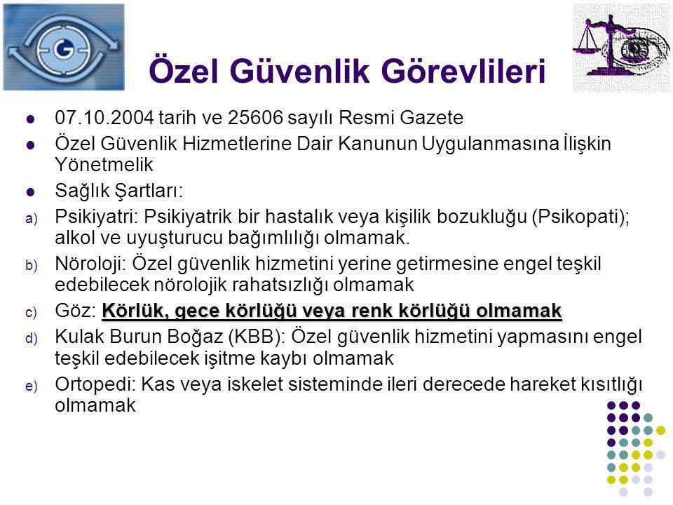 Özel Güvenlik Görevlileri 07.10.2004 tarih ve 25606 sayılı Resmi Gazete Özel Güvenlik Hizmetlerine Dair Kanunun Uygulanmasına İlişkin Yönetmelik Sağlı