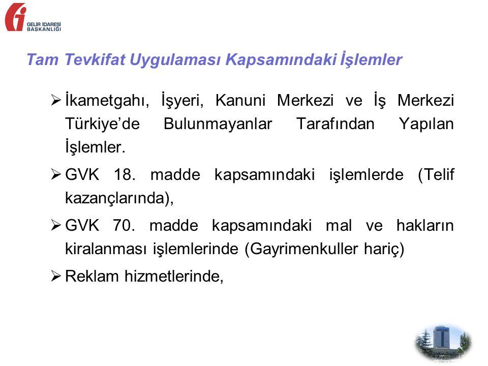 Tam Tevkifat Uygulaması Kapsamındaki İşlemler  İkametgahı, İşyeri, Kanuni Merkezi ve İş Merkezi Türkiye'de Bulunmayanlar Tarafından Yapılan İşlemler.