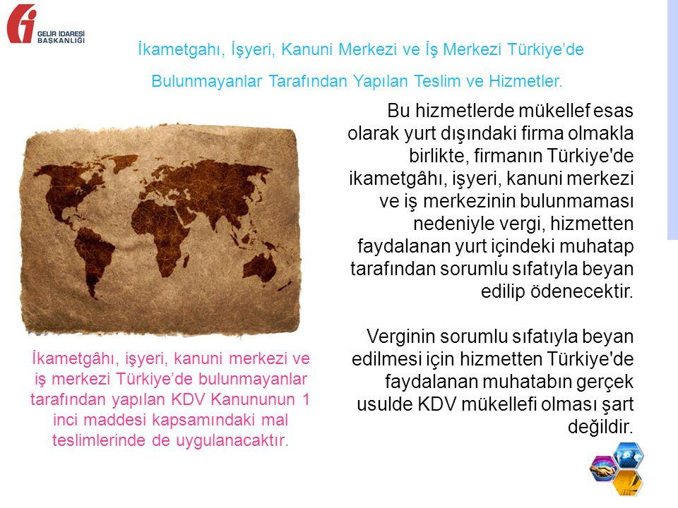 İkametgâhı, işyeri, kanuni merkezi ve iş merkezi Türkiye'de bulunmayanlar tarafından yapılan KDV Kanununun 1 inci maddesi kapsamındaki mal teslimlerinde de uygulanacaktır.