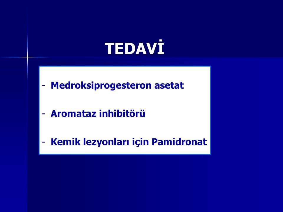 TEDAVİ -Medroksiprogesteron asetat -Aromataz inhibitörü -Kemik lezyonları için Pamidronat