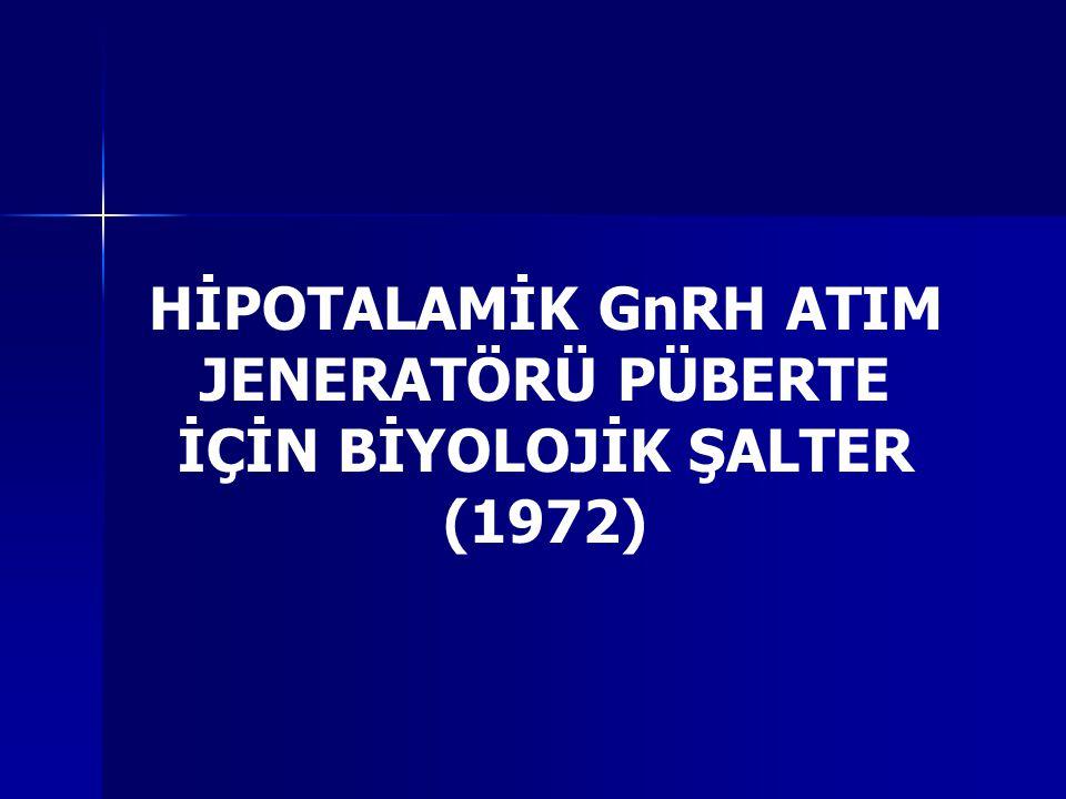 HİPOTALAMİK GnRH ATIM JENERATÖRÜ PÜBERTE İÇİN BİYOLOJİK ŞALTER (1972)