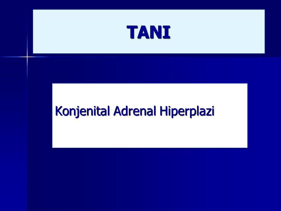 TANITANI Konjenital Adrenal Hiperplazi