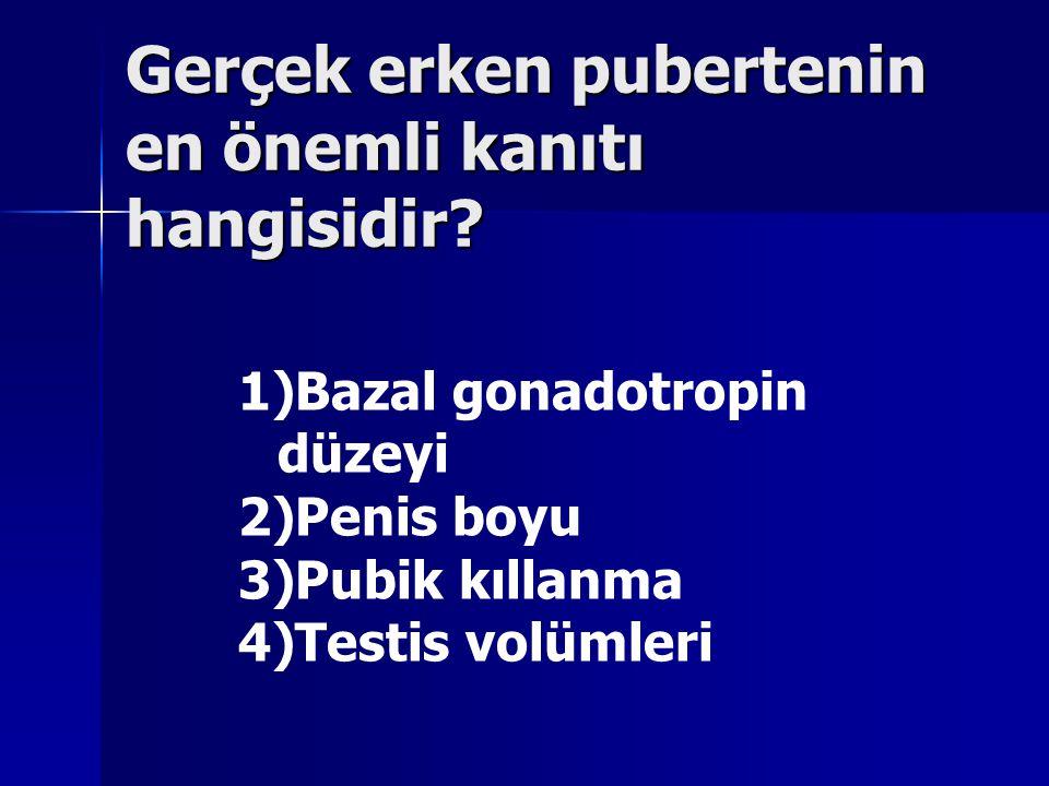 Gerçek erken pubertenin en önemli kanıtı hangisidir? 1)Bazal gonadotropin düzeyi 2)Penis boyu 3)Pubik kıllanma 4)Testis volümleri
