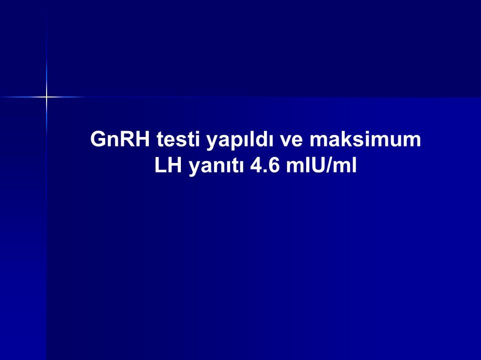 GnRH testi yapıldı ve maksimum LH yanıtı 4.6 mIU/ml