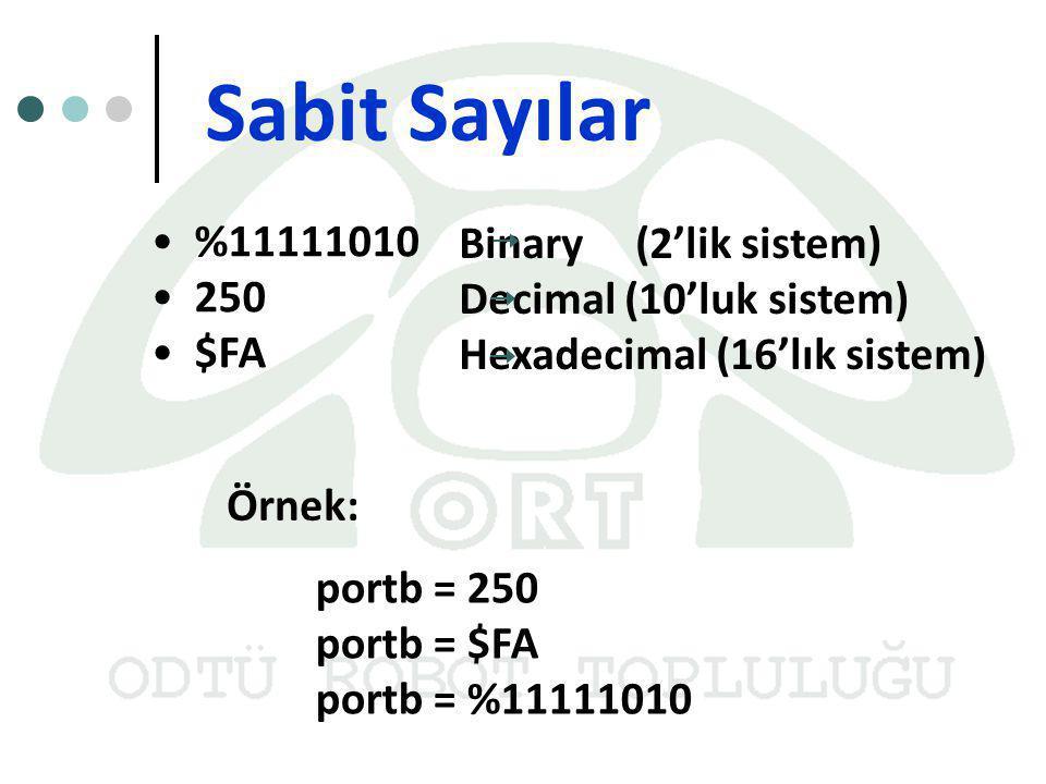 Sabit Sayılar %11111010 250 $FA Binary (2'lik sistem) Decimal (10'luk sistem) Hexadecimal (16'lık sistem) portb = 250 portb = $FA portb = %11111010 Ör