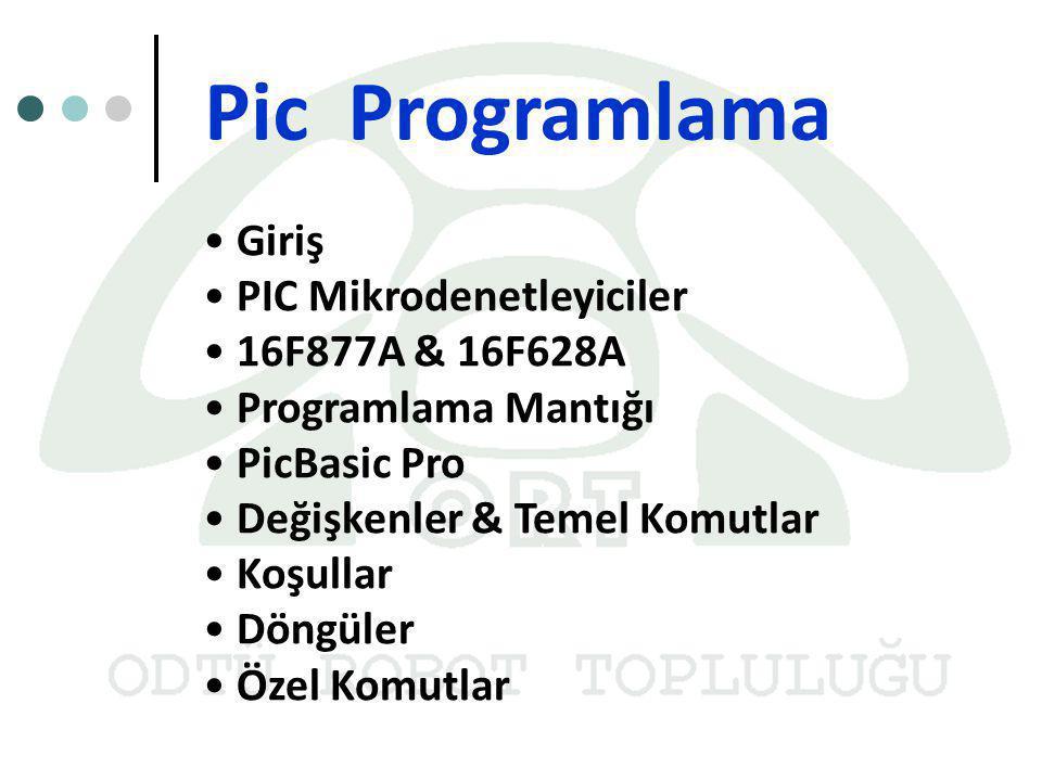 Giriş PIC Mikrodenetleyiciler 16F877A & 16F628A Programlama Mantığı PicBasic Pro Değişkenler & Temel Komutlar Koşullar Döngüler Özel Komutlar Pic Prog