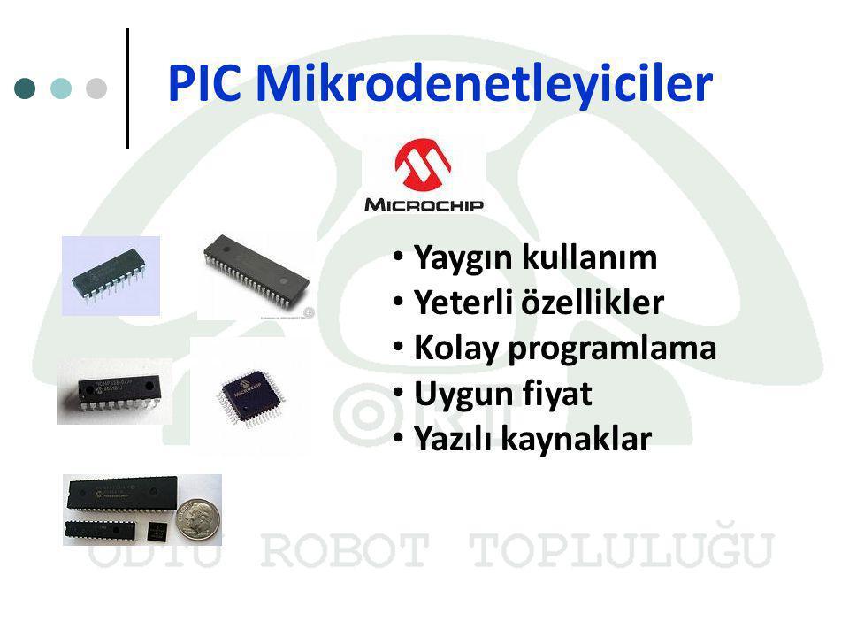 Yaygın kullanım Yeterli özellikler Kolay programlama Uygun fiyat Yazılı kaynaklar PIC Mikrodenetleyiciler