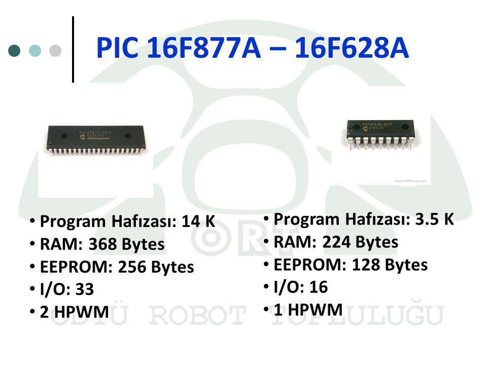 Program Hafızası: 14 K RAM: 368 Bytes EEPROM: 256 Bytes I/O: 33 2 HPWM PIC 16F877A – 16F628A Program Hafızası: 3.5 K RAM: 224 Bytes EEPROM: 128 Bytes
