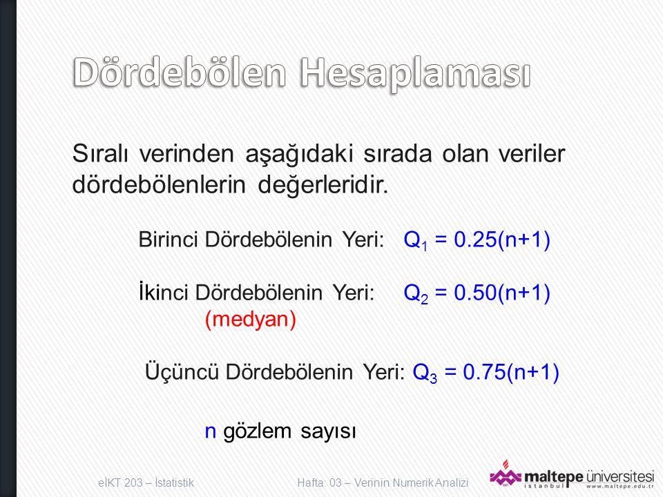 Sıralı verinden aşağıdaki sırada olan veriler dördebölenlerin değerleridir. Birinci Dördebölenin Yeri:Q 1 = 0.25(n+1) İkinci Dördebölenin Yeri:Q 2 = 0