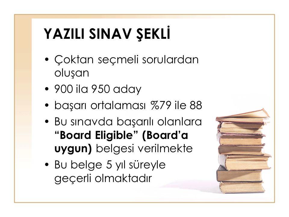YAZILI SINAV ŞEKLİ Çoktan seçmeli sorulardan oluşan 900 ila 950 aday başarı ortalaması %79 ile 88 Bu sınavda başarılı olanlara Board Eligible (Board'a uygun) belgesi verilmekte Bu belge 5 yıl süreyle geçerli olmaktadır